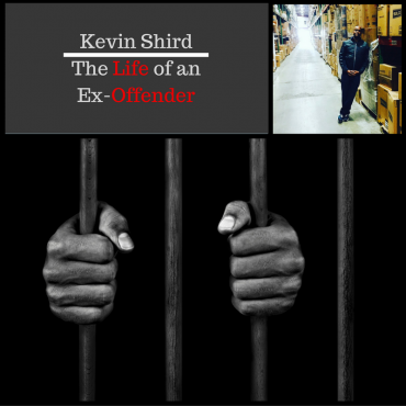 Kevin Shird The Life of an Ex-Offender